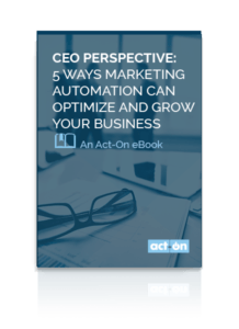 CEO Perspective: 5 Ways Marketing Automation Can Optimize and Grow Your Business