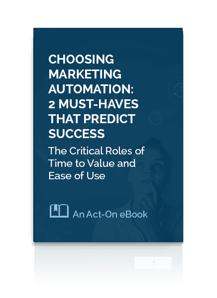 Act-On eBook Choosing Marketing Automation: 2 Must-Haves that Predict Success