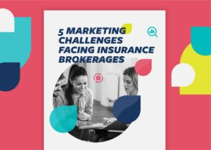 5 Marketing Challenges Facing Insurance Brokerages